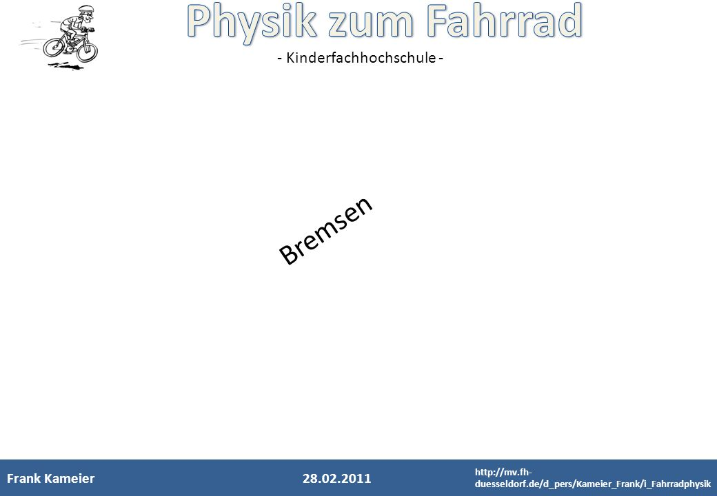 - Kinderfachhochschule - Frank Kameier28.02.2011 Bremsen http://mv.fh- duesseldorf.de/d_pers/Kameier_Frank/i_Fahrradphysik