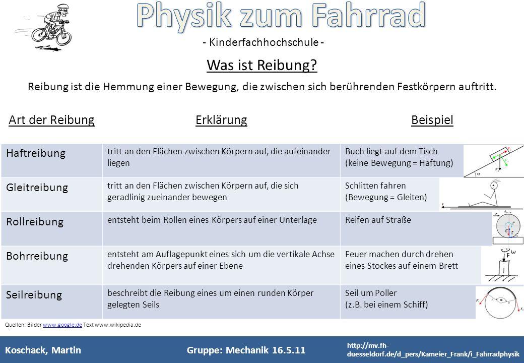 - Kinderfachhochschule - Koschack, MartinGruppe: Mechanik 16.5.11 Was ist Reibung? Reibung ist die Hemmung einer Bewegung, die zwischen sich berührend