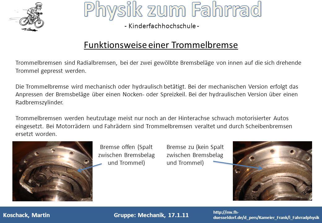 - Kinderfachhochschule - Koschack, MartinGruppe: Mechanik, 17.1.11 Funktionsweise einer Trommelbremse Trommelbremsen sind Radialbremsen, bei der zwei