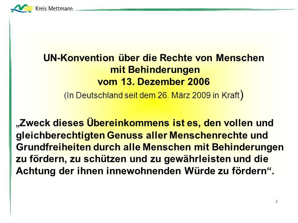 UN-Konvention über die Rechte von Menschen mit Behinderungen vom 13. Dezember 2006 (In Deutschland seit dem 26. März 2009 in Kraft ) Zweck dieses Über