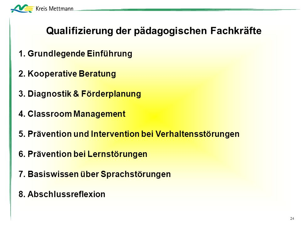 24 Qualifizierung der pädagogischen Fachkräfte 1. Grundlegende Einführung 2. Kooperative Beratung 3. Diagnostik & Förderplanung 4. Classroom Managemen