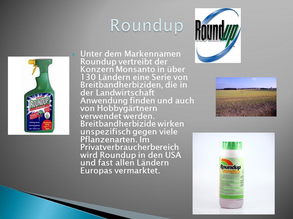 Unter dem Markennamen Roundup vertreibt der Konzern Monsanto in über 130 Ländern eine Serie von Breitbandherbiziden, die in der Landwirtschaft Anwendu