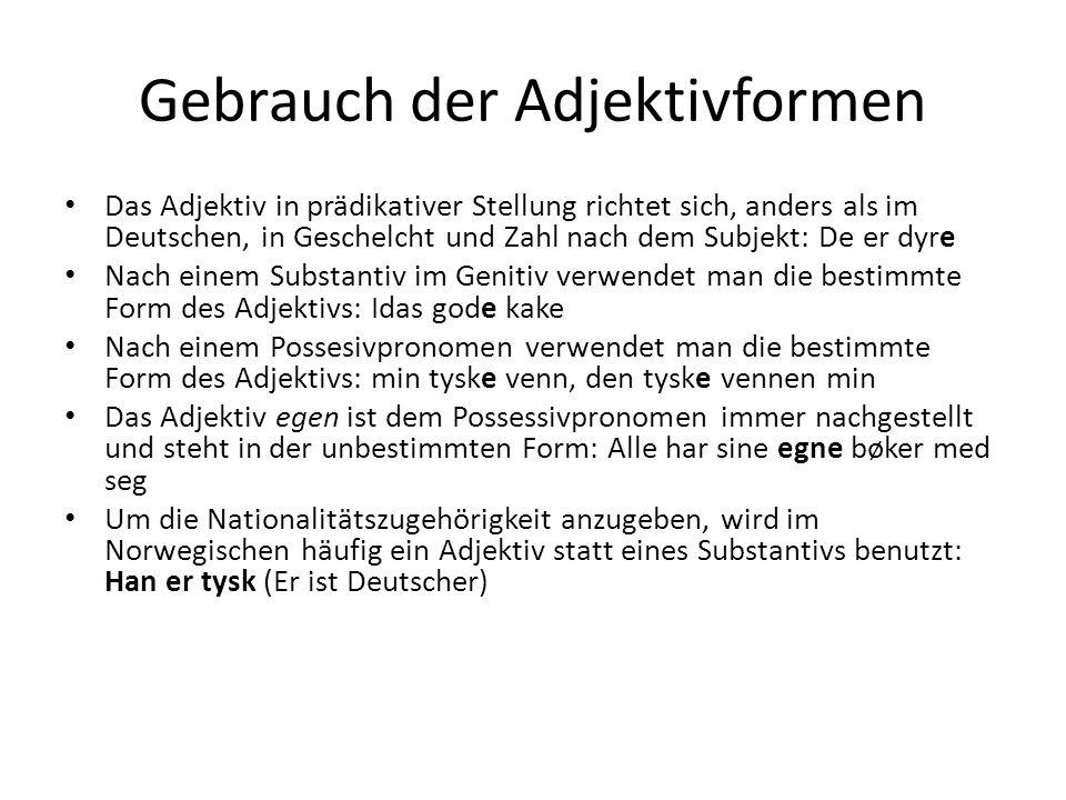 Gebrauch der Adjektivformen Das Adjektiv in prädikativer Stellung richtet sich, anders als im Deutschen, in Geschelcht und Zahl nach dem Subjekt: De e