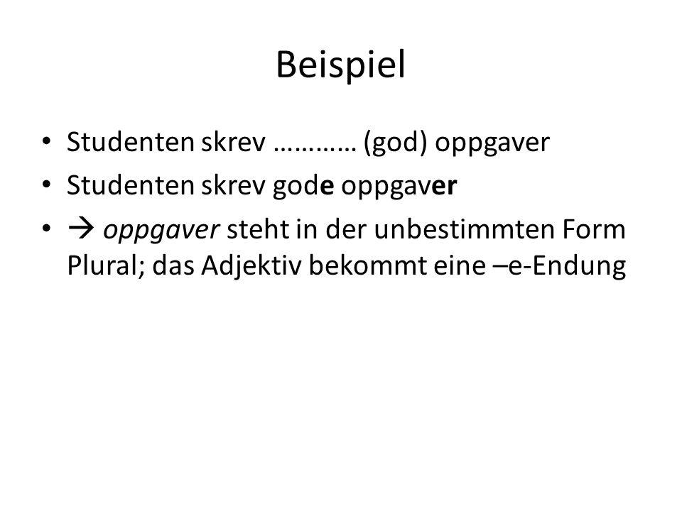 Beispiel Studenten skrev ………… (god) oppgaver Studenten skrev gode oppgaver oppgaver steht in der unbestimmten Form Plural; das Adjektiv bekommt eine –