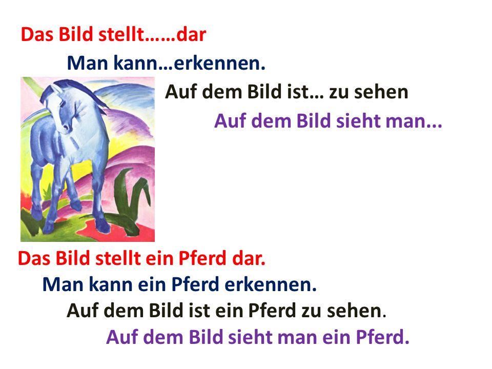 Das Bild stellt……dar Man kann…erkennen. Auf dem Bild ist… zu sehen Auf dem Bild sieht man... Das Bild stellt ein Pferd dar. Man kann ein Pferd erkenne