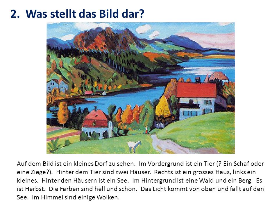 2. Was stellt das Bild dar? Auf dem Bild ist ein kleines Dorf zu sehen. Im Vordergrund ist ein Tier (? Ein Schaf oder eine Ziege?). Hinter dem Tier si