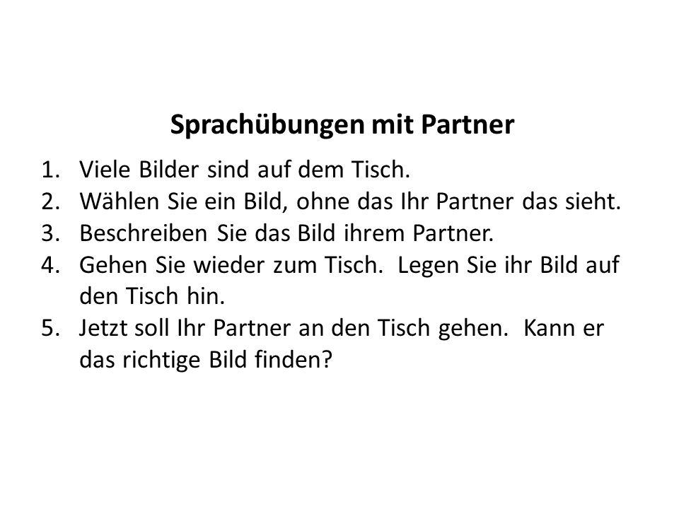Sprachübungen mit Partner 1.Viele Bilder sind auf dem Tisch. 2.Wählen Sie ein Bild, ohne das Ihr Partner das sieht. 3.Beschreiben Sie das Bild ihrem P