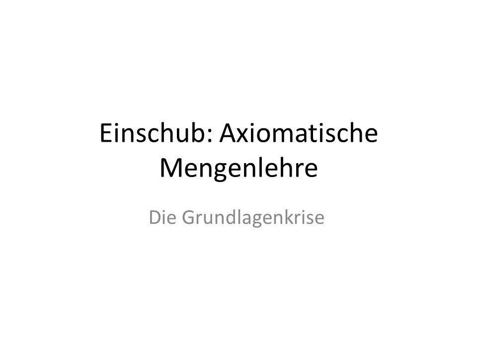 Einschub: Axiomatische Mengenlehre Die Grundlagenkrise