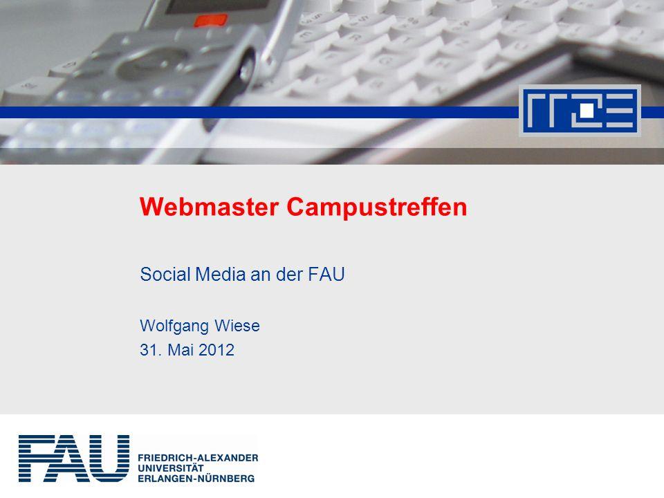 Webmaster Campustreffen Social Media an der FAU Wolfgang Wiese 31. Mai 2012