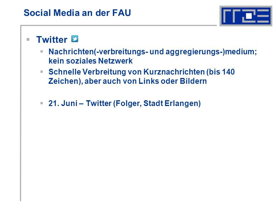 Social Media an der FAU Twitter Nachrichten(-verbreitungs- und aggregierungs-)medium; kein soziales Netzwerk Schnelle Verbreitung von Kurznachrichten (bis 140 Zeichen), aber auch von Links oder Bildern 21.