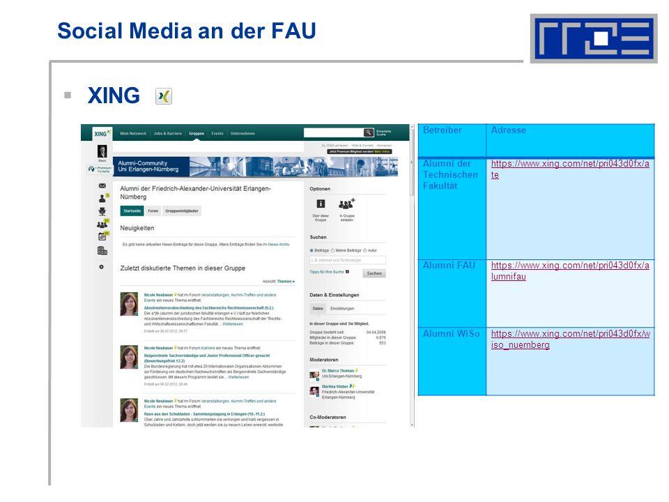 Social Media an der FAU XING BetreiberAdresse Alumni der Technischen Fakultät https://www.xing.com/net/pri043d0fx/a te Alumni FAUhttps://www.xing.com/net/pri043d0fx/a lumnifau Alumni WiSohttps://www.xing.com/net/pri043d0fx/w iso_nuernberg