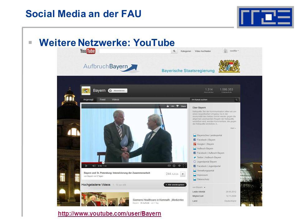 Social Media an der FAU Weitere Netzwerke: YouTube http://www.youtube.com/user/Bayern