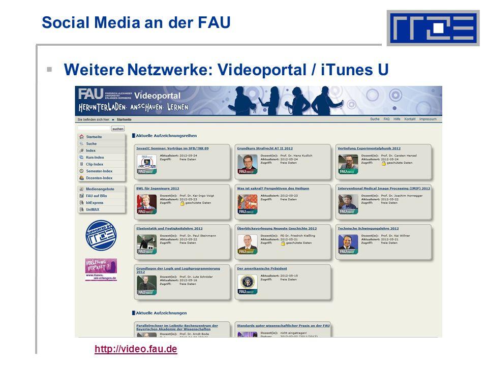 Social Media an der FAU Weitere Netzwerke: Videoportal / iTunes U http://video.fau.de