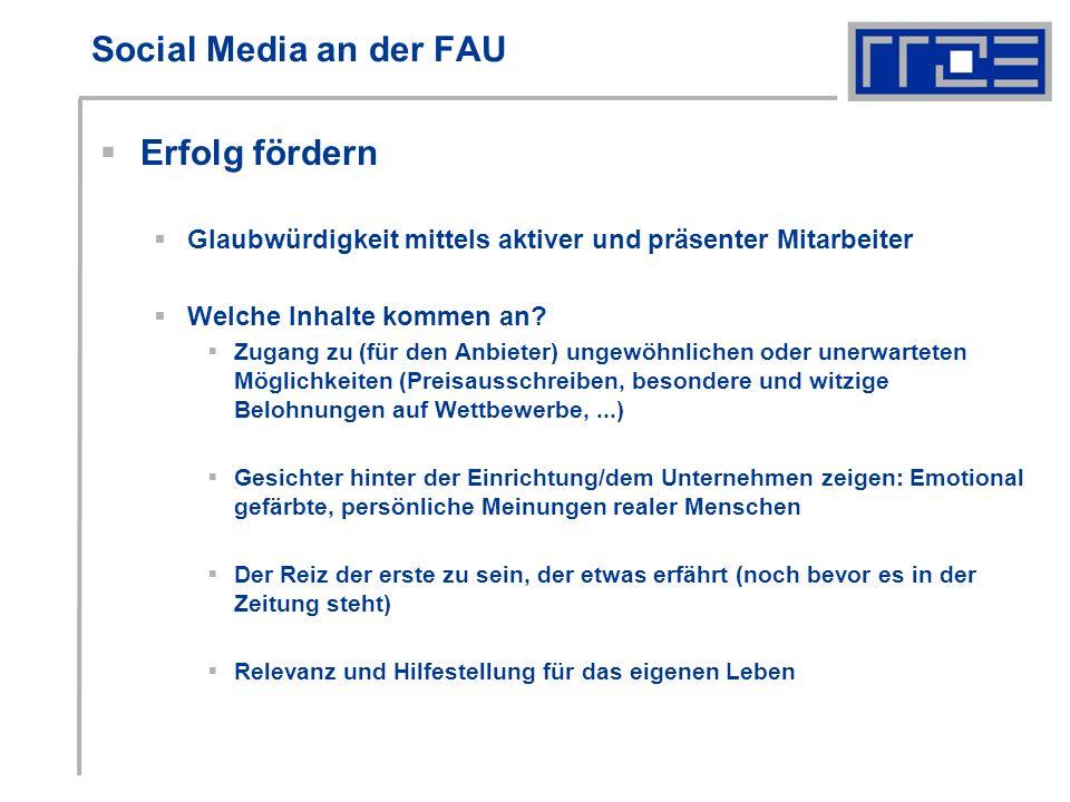 Social Media an der FAU Erfolg fördern Glaubwürdigkeit mittels aktiver und präsenter Mitarbeiter Welche Inhalte kommen an.