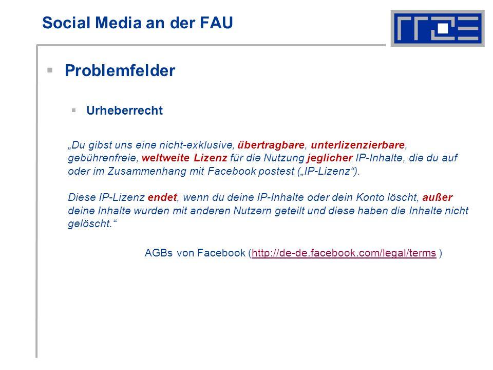 Social Media an der FAU Problemfelder Urheberrecht Du gibst uns eine nicht-exklusive, übertragbare, unterlizenzierbare, gebührenfreie, weltweite Lizenz für die Nutzung jeglicher IP-Inhalte, die du auf oder im Zusammenhang mit Facebook postest (IP-Lizenz).