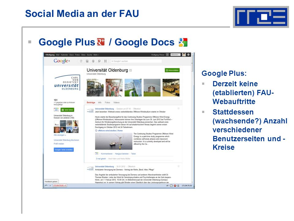 Social Media an der FAU Google Plus / Google Docs Google Plus: Derzeit keine (etablierten) FAU- Webauftritte Stattdessen (wachsende ) Anzahl verschiedener Benutzerseiten und - Kreise