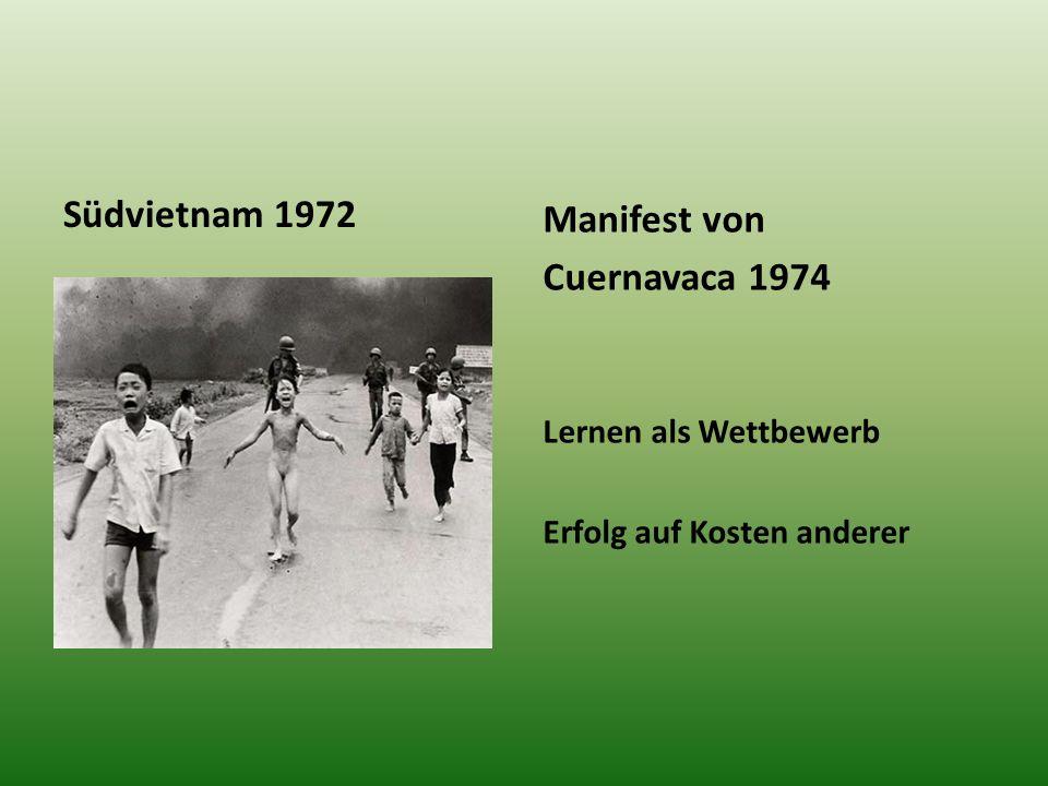 Südvietnam 1972 Manifest von Cuernavaca 1974 Lernen als Wettbewerb Erfolg auf Kosten anderer