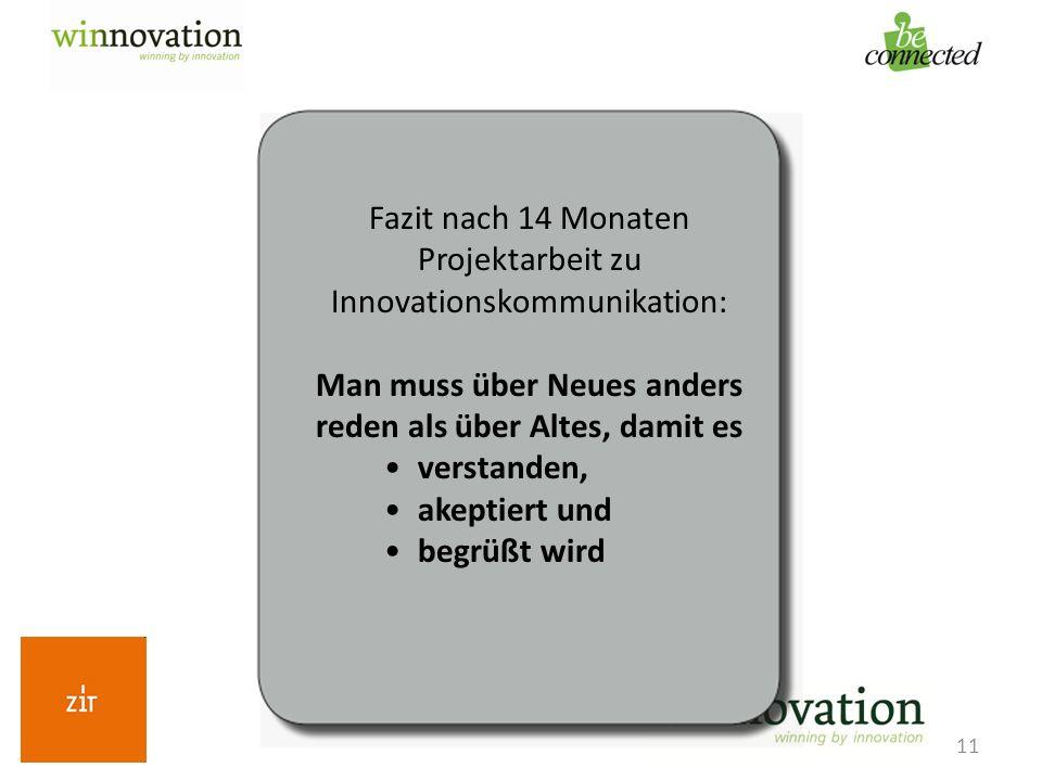 11 Fazit nach 14 Monaten Projektarbeit zu Innovationskommunikation: Man muss über Neues anders reden als über Altes, damit es verstanden, akeptiert un