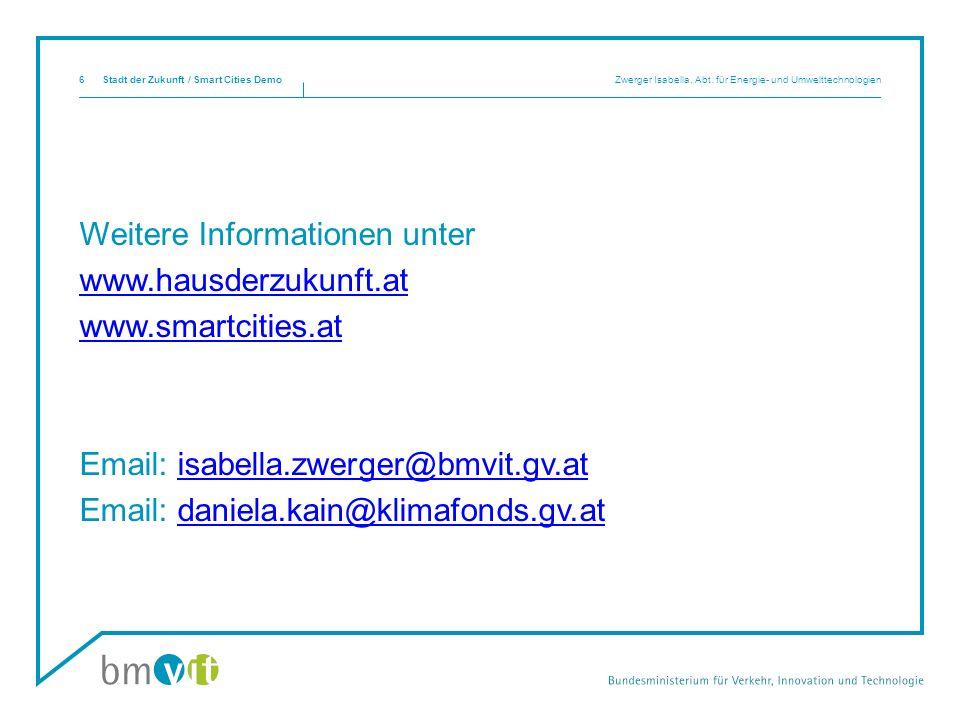 Weitere Informationen unter www.hausderzukunft.at www.smartcities.at Email: isabella.zwerger@bmvit.gv.atisabella.zwerger@bmvit.gv.at Email: daniela.kain@klimafonds.gv.atdaniela.kain@klimafonds.gv.at Stadt der Zukunft / Smart Cities Demo Zwerger Isabella, Abt.
