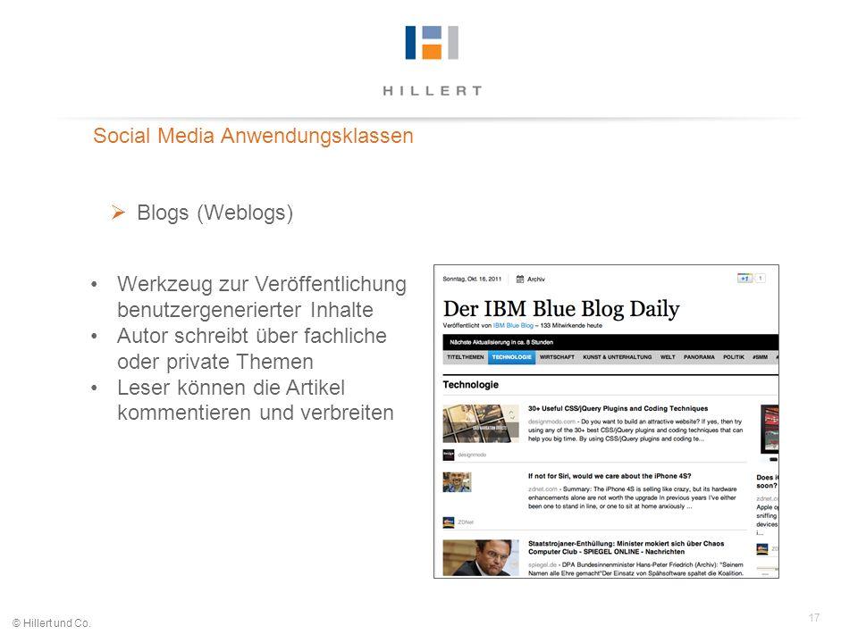 17 © Hillert und Co. Social Media Anwendungsklassen Blogs (Weblogs) Werkzeug zur Veröffentlichung benutzergenerierter Inhalte Autor schreibt über fach