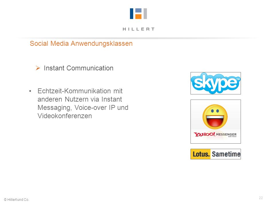 22 © Hillert und Co. Social Media Anwendungsklassen Instant Communication Echtzeit-Kommunikation mit anderen Nutzern via Instant Messaging, Voice-over