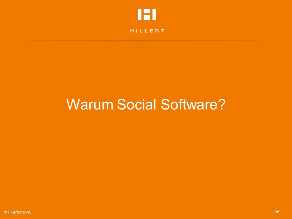 Warum Social Software? 26 © Hillert und Co.