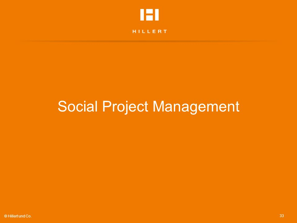 Social Project Management 33 © Hillert und Co.