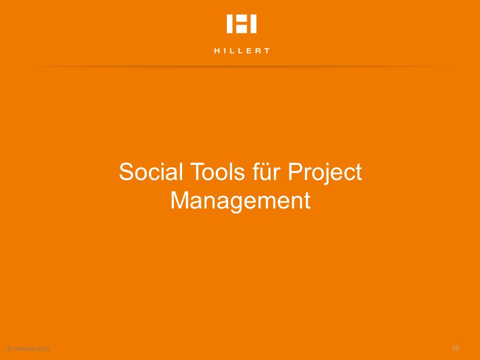 Social Tools für Project Management 39 © Hillert und Co.