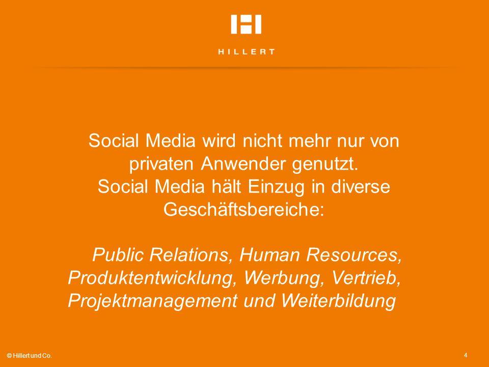 4 © Hillert und Co. Social Media wird nicht mehr nur von privaten Anwender genutzt. Social Media hält Einzug in diverse Geschäftsbereiche: Public Rela