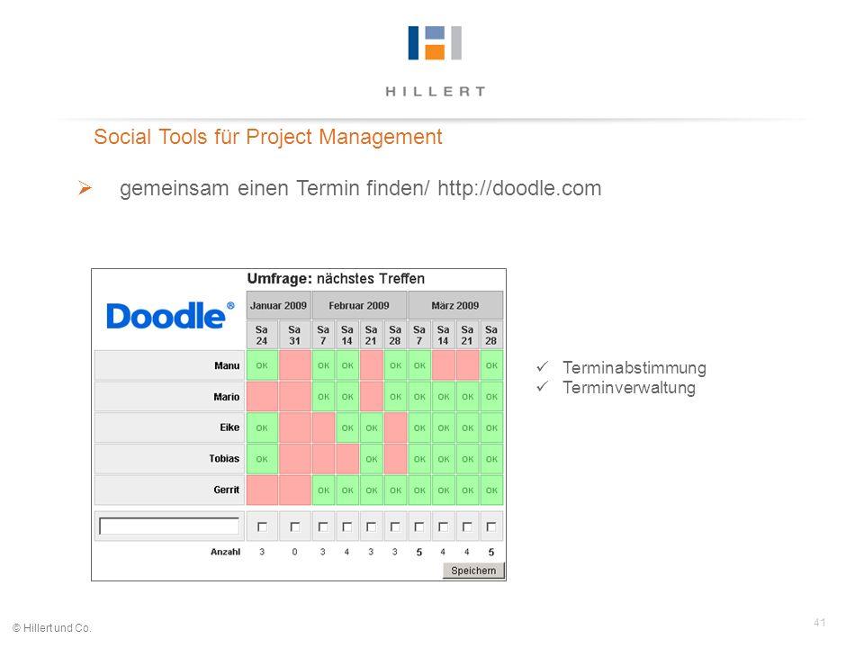 41 © Hillert und Co. Social Tools für Project Management gemeinsam einen Termin finden/ http://doodle.com Terminabstimmung Terminverwaltung