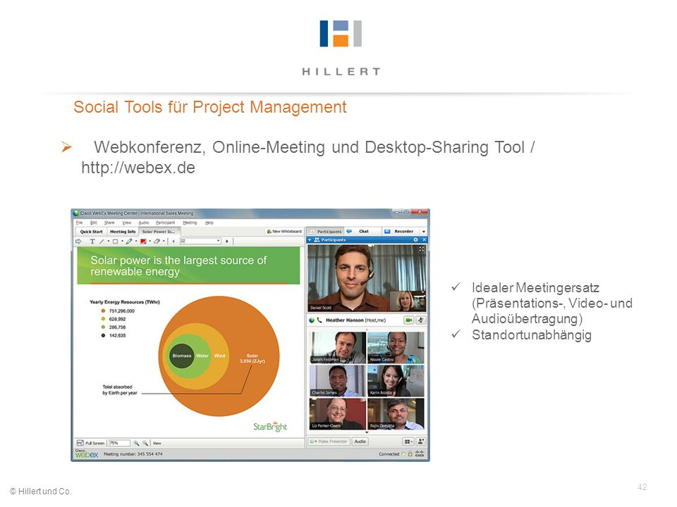 42 © Hillert und Co. Social Tools für Project Management Webkonferenz, Online-Meeting und Desktop-Sharing Tool / http://webex.de Idealer Meetingersatz