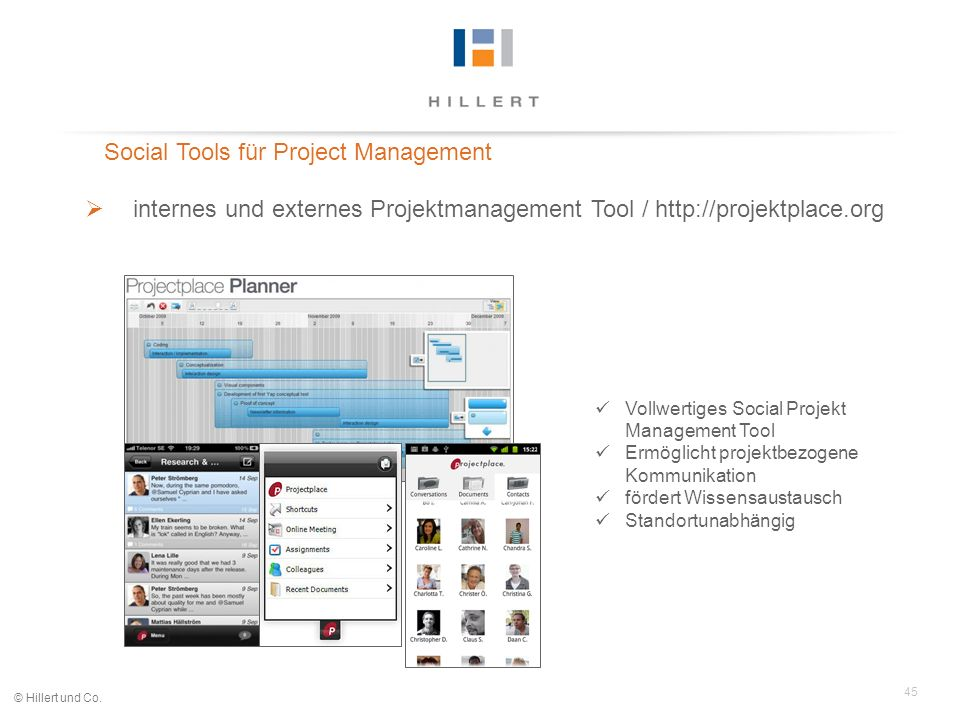 45 © Hillert und Co. Social Tools für Project Management internes und externes Projektmanagement Tool / http://projektplace.org Vollwertiges Social Pr