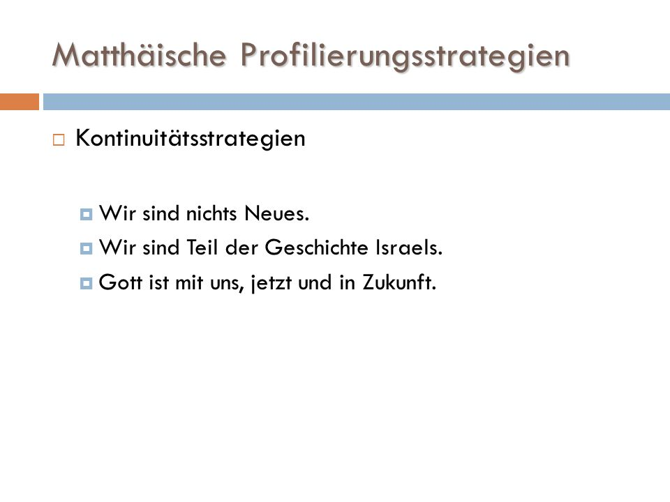 Matthäische Profilierungsstrategien Kontinuitätsstrategien Wir sind nichts Neues. Wir sind Teil der Geschichte Israels. Gott ist mit uns, jetzt und in
