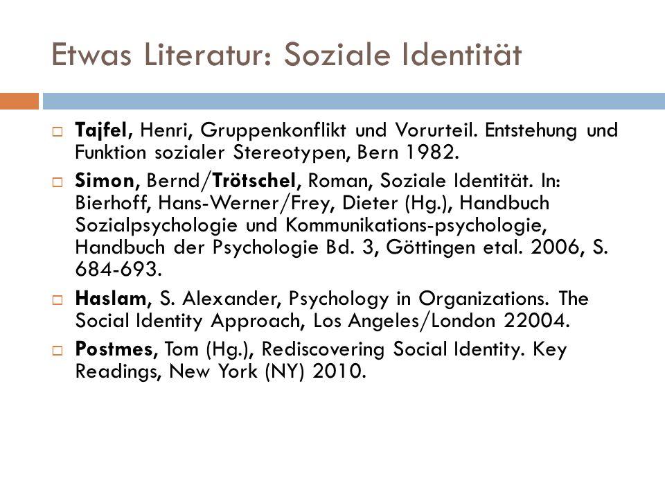 Etwas Literatur: Soziale Identität Tajfel, Henri, Gruppenkonflikt und Vorurteil. Entstehung und Funktion sozialer Stereotypen, Bern 1982. Simon, Bernd