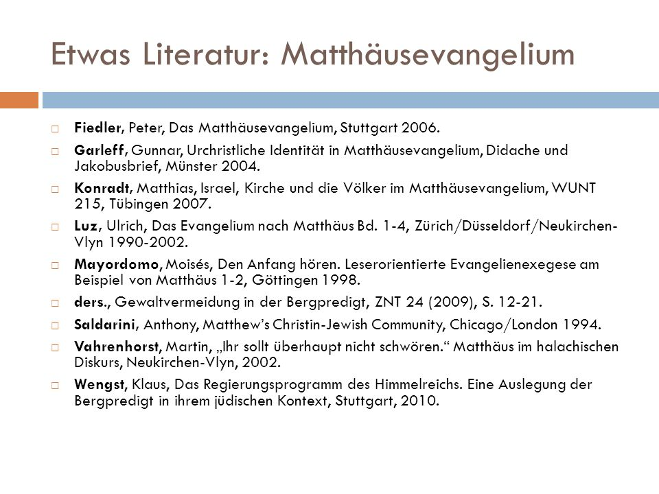 Etwas Literatur: Matthäusevangelium Fiedler, Peter, Das Matthäusevangelium, Stuttgart 2006. Garleff, Gunnar, Urchristliche Identität in Matthäusevange