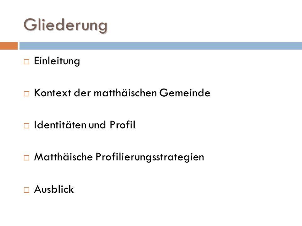 Gliederung Einleitung Kontext der matthäischen Gemeinde Identitäten und Profil Matthäische Profilierungsstrategien Ausblick
