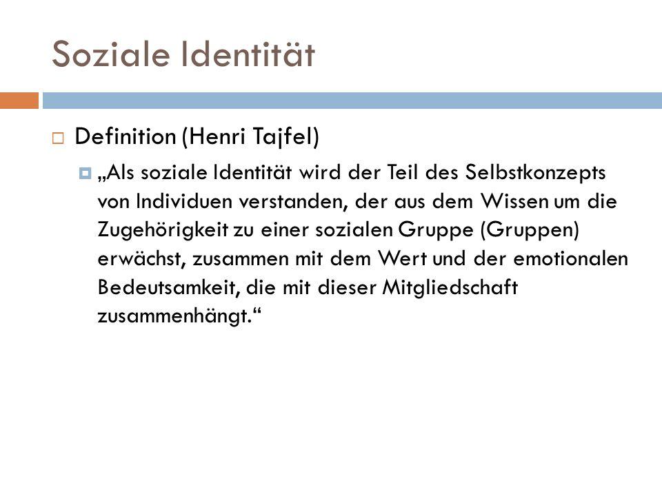 Soziale Identität Definition (Henri Tajfel) Als soziale Identität wird der Teil des Selbstkonzepts von Individuen verstanden, der aus dem Wissen um di