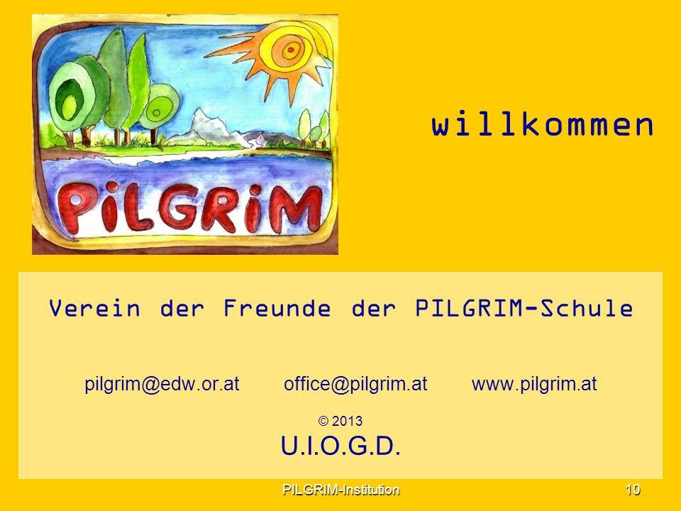 Verein der Freunde der PILGRIM-Schule pilgrim@edw.or.at office@pilgrim.at www.pilgrim.at © 2013 U.I.O.G.D.