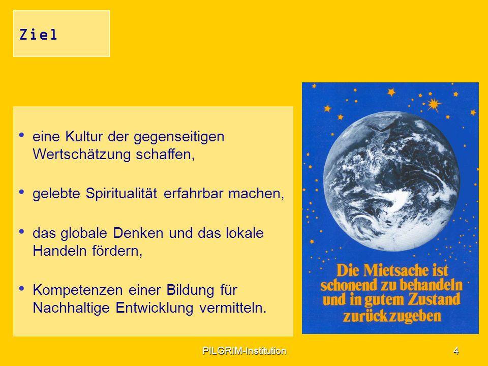 4 Ziel eine Kultur der gegenseitigen Wertschätzung schaffen, gelebte Spiritualität erfahrbar machen, das globale Denken und das lokale Handeln fördern, Kompetenzen einer Bildung für Nachhaltige Entwicklung vermitteln.