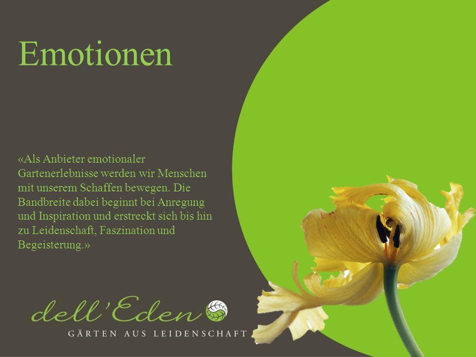 Emotionen «Als Anbieter emotionaler Gartenerlebnisse werden wir Menschen mit unserem Schaffen bewegen. Die Bandbreite dabei beginnt bei Anregung und I