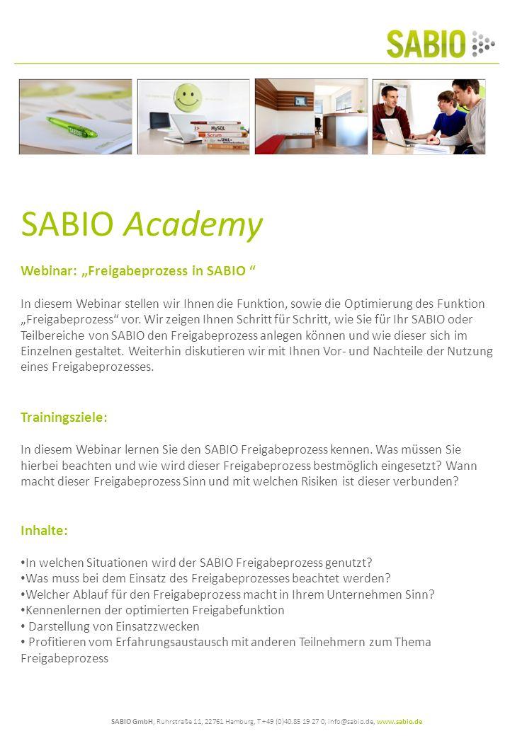 SABIO GmbH, Ruhrstraße 11, 22761 Hamburg, T +49 (0)40.85 19 27 0, info@sabio.de, www.sabio.de SABIO Academy Webinar: Freigabeprozess in SABIO In diesem Webinar stellen wir Ihnen die Funktion, sowie die Optimierung des Funktion Freigabeprozess vor.