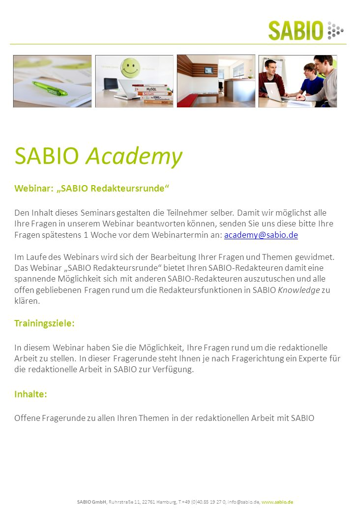 SABIO GmbH, Ruhrstraße 11, 22761 Hamburg, T +49 (0)40.85 19 27 0, info@sabio.de, www.sabio.de SABIO Academy Webinar: SABIO Redakteursrunde Den Inhalt dieses Seminars gestalten die Teilnehmer selber.