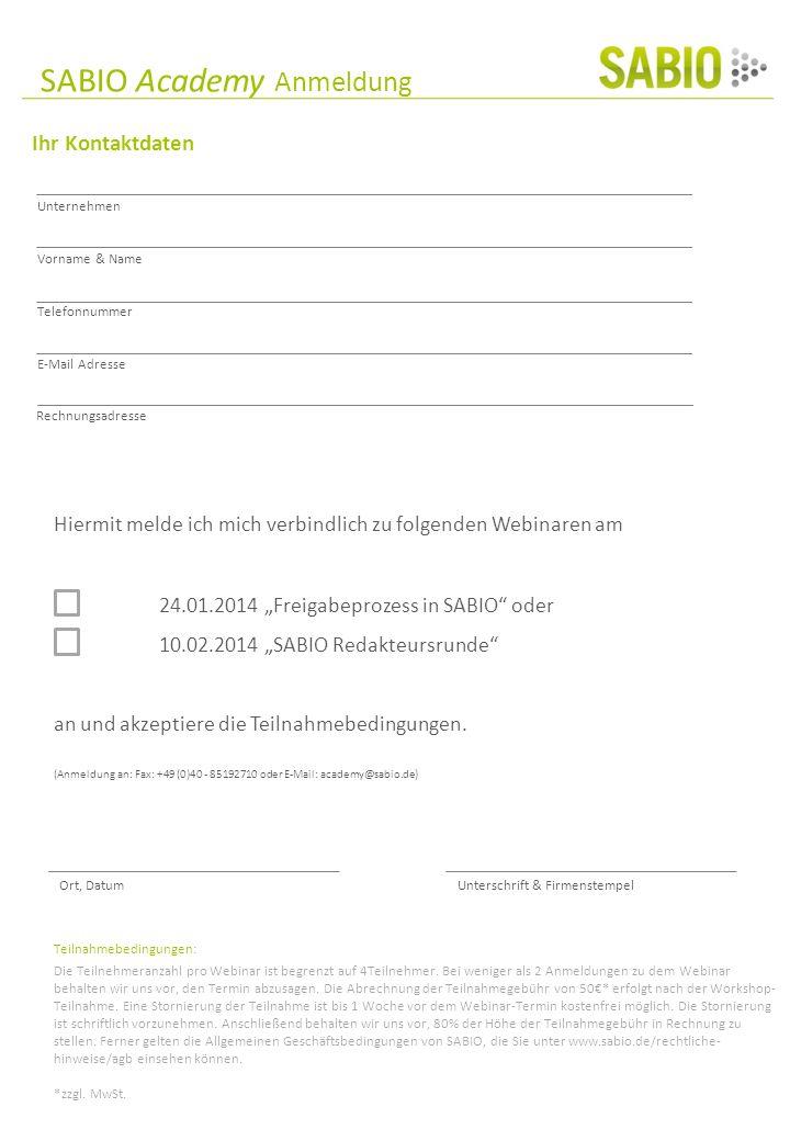 SABIO Academy Anmeldung Ihr Kontaktdaten Hiermit melde ich mich verbindlich zu folgenden Webinaren am 24.01.2014 Freigabeprozess in SABIO oder 10.02.2014 SABIO Redakteursrunde an und akzeptiere die Teilnahmebedingungen.