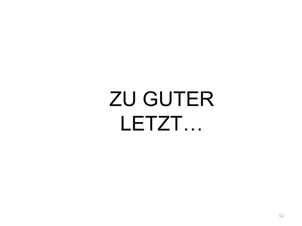 ZU GUTER LETZT… 51