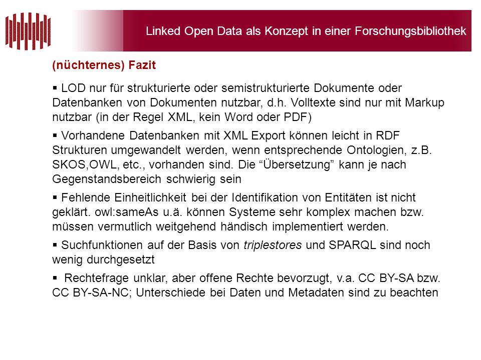 Linked Open Data als Konzept in einer Forschungsbibliothek (nüchternes) Fazit LOD nur für strukturierte oder semistrukturierte Dokumente oder Datenbanken von Dokumenten nutzbar, d.h.