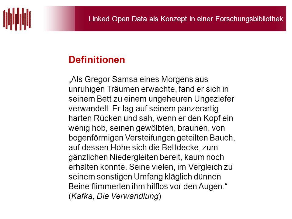 Linked Open Data als Konzept in einer Forschungsbibliothek Als Gregor Samsa eines Morgens aus unruhigen Träumen erwachte, fand er sich in seinem Bett zu einem ungeheuren Ungeziefer verwandelt.