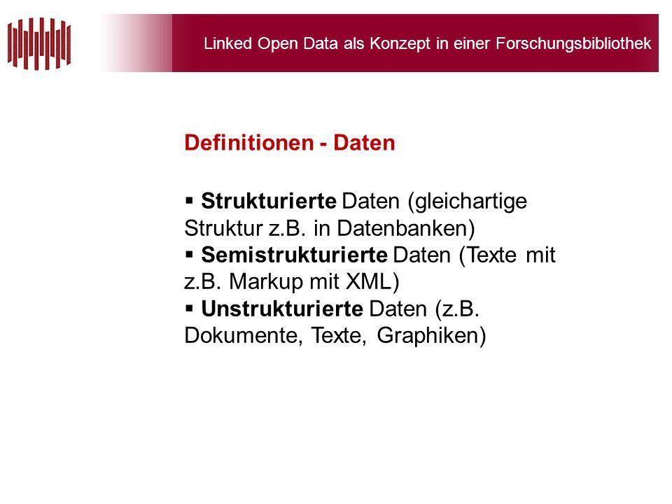 Linked Open Data als Konzept in einer Forschungsbibliothek Strukturierte Daten (gleichartige Struktur z.B.