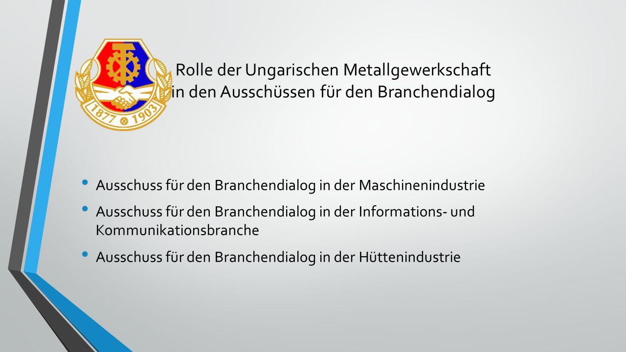 Rolle der Ungarischen Metallgewerkschaft in den Ausschüssen für den Branchendialog Ausschuss für den Branchendialog in der Maschinenindustrie Ausschus