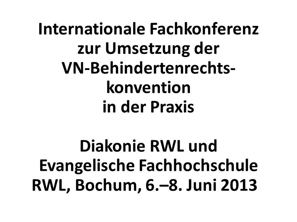 Internationale Fachkonferenz zur Umsetzung der VN-Behindertenrechts- konvention in der Praxis Diakonie RWL und Evangelische Fachhochschule RWL, Bochum