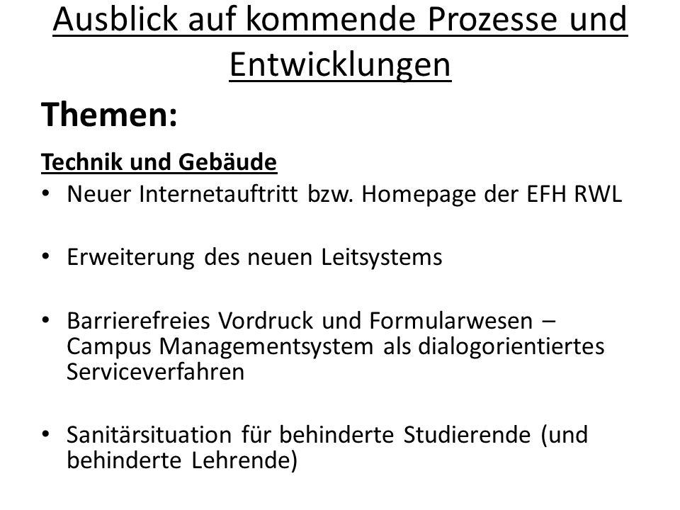 Ausblick auf kommende Prozesse und Entwicklungen Themen: Technik und Gebäude Neuer Internetauftritt bzw. Homepage der EFH RWL Erweiterung des neuen Le